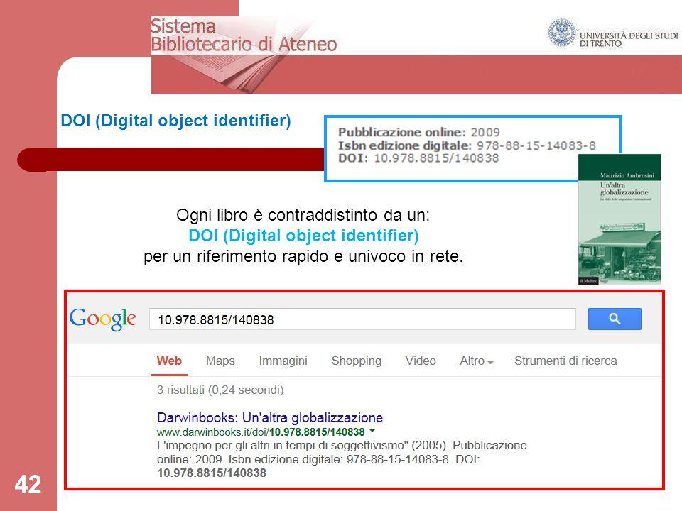 42 DOI (Digital object identifier) 42 Ogni libro è contraddistinto da un: DOI (Digital object identifier) per un riferimento rapido e univoco in rete.
