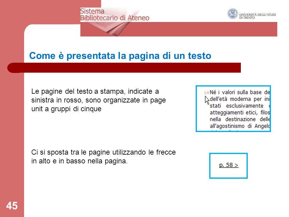 Come è presentata la pagina di un testo 45 Le pagine del testo a stampa, indicate a sinistra in rosso, sono organizzate in page unit a gruppi di cinqu