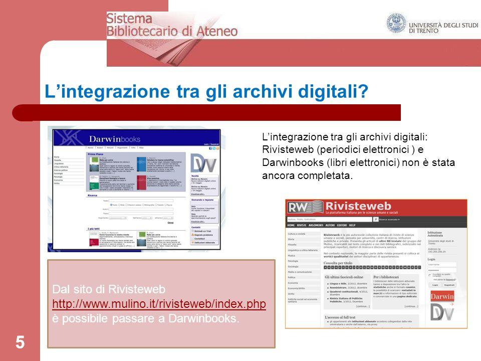 5 L'integrazione tra gli archivi digitali? 5 L'integrazione tra gli archivi digitali: Rivisteweb (periodici elettronici ) e Darwinbooks (libri elettro