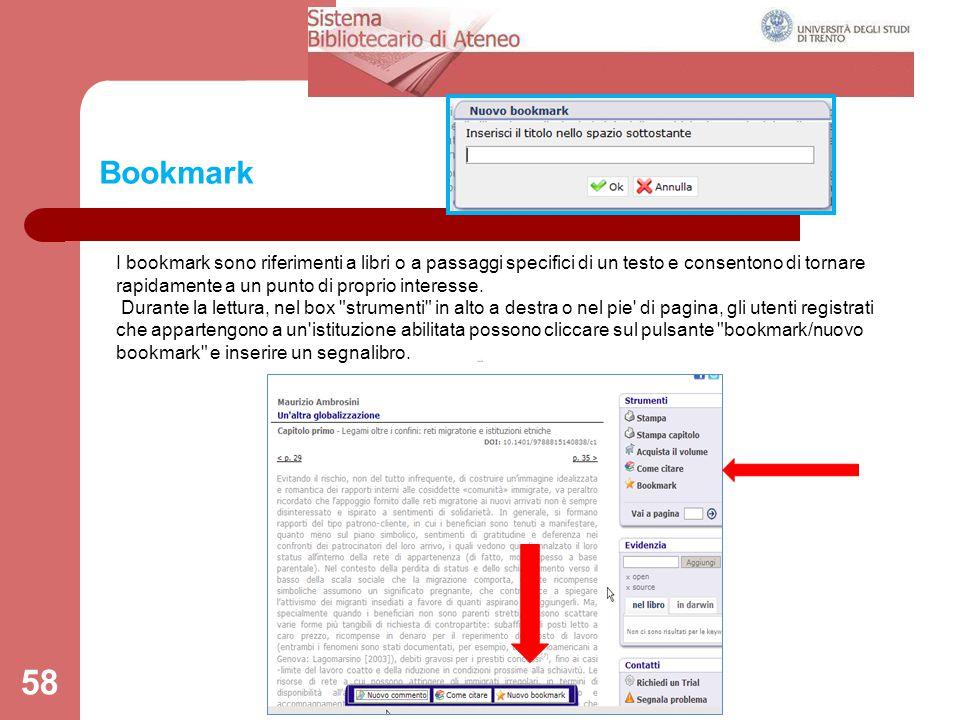 58 Bookmark I bookmark sono riferimenti a libri o a passaggi specifici di un testo e consentono di tornare rapidamente a un punto di proprio interesse.