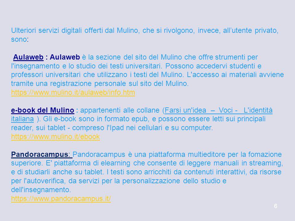 6 Ulteriori servizi digitali offerti dal Mulino, che si rivolgono, invece, all'utente privato, sono: Aulaweb : Aulaweb è la sezione del sito del Mulino che offre strumenti per l insegnamento e lo studio dei testi universitari.