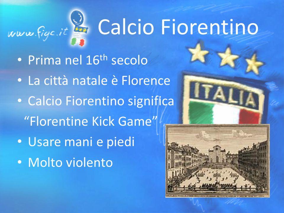 Calcio Fiorentino Prima nel 16 th secolo La città natale è Florence Calcio Fiorentino significa Florentine Kick Game Usare mani e piedi Molto violento