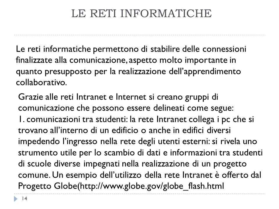 LE RETI INFORMATICHE Le reti informatiche permettono di stabilire delle connessioni finalizzate alla comunicazione, aspetto molto importante in quanto