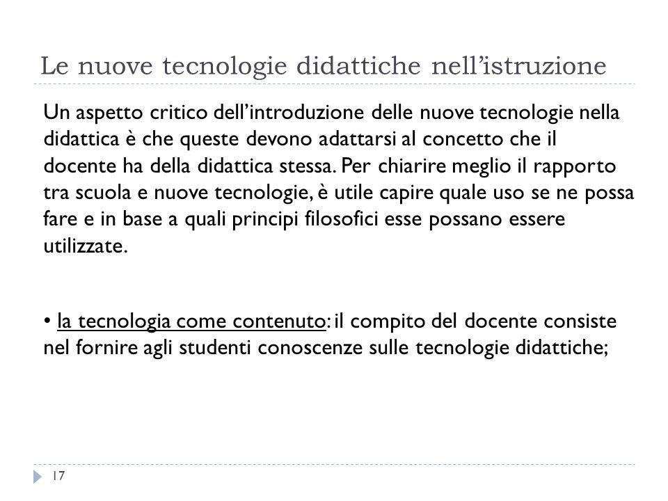 Le nuove tecnologie didattiche nell'istruzione Un aspetto critico dell'introduzione delle nuove tecnologie nella didattica è che queste devono adattar