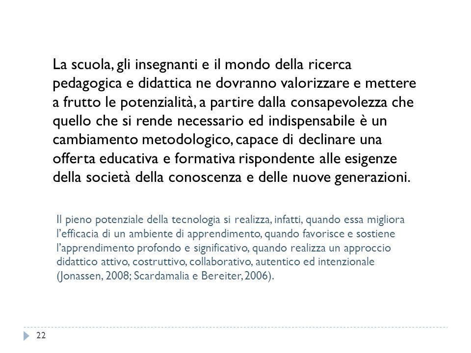La scuola, gli insegnanti e il mondo della ricerca pedagogica e didattica ne dovranno valorizzare e mettere a frutto le potenzialità, a partire dalla
