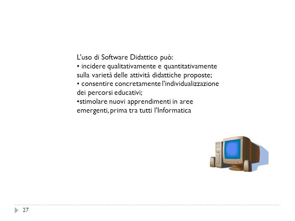 27 L'uso di Software Didattico può: incidere qualitativamente e quantitativamente sulla varietà delle attività didattiche proposte; consentire concret