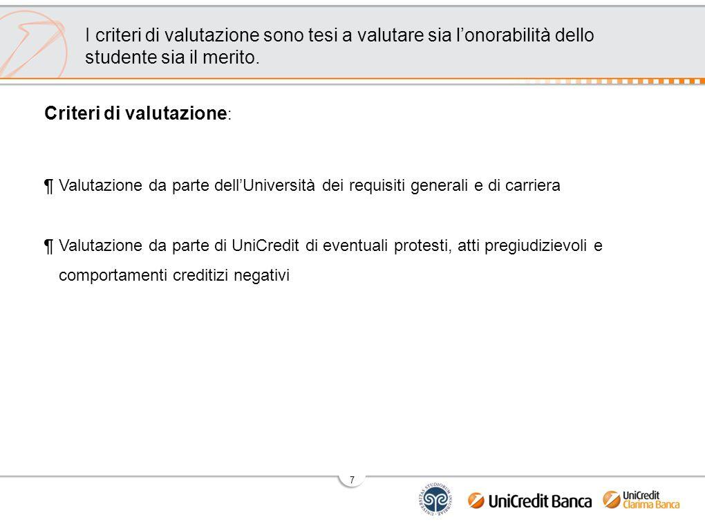 7 Criteri di valutazione : ¶Valutazione da parte dell'Università dei requisiti generali e di carriera ¶Valutazione da parte di UniCredit di eventuali