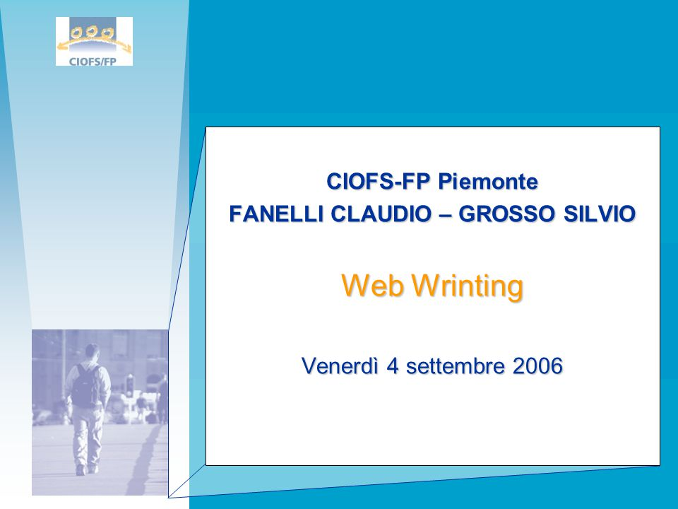 CIOFS-FP Piemonte FANELLI CLAUDIO – GROSSO SILVIO Web Wrinting Venerdì 4 settembre 2006