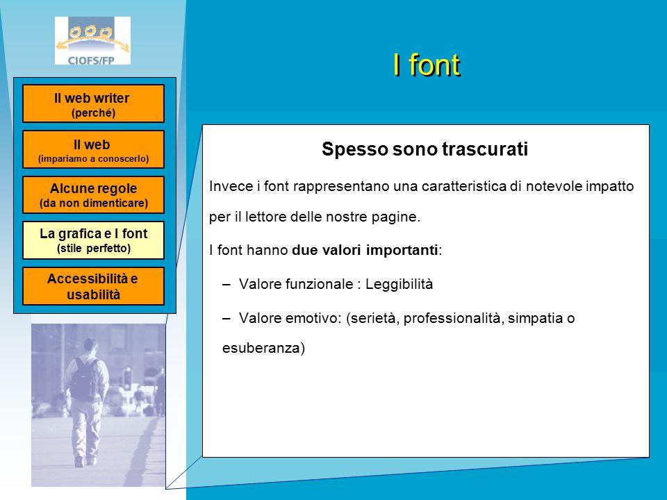 I font Spesso sono trascurati Invece i font rappresentano una caratteristica di notevole impatto per il lettore delle nostre pagine.