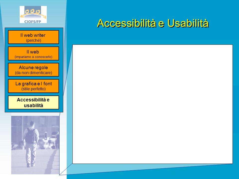 Accessibilità e Usabilità Il web (impariamo a conoscerlo) Il web writer (perché) Alcune regole (da non dimenticare) La grafica e I font (stile perfetto) Accessibilità e usabilità