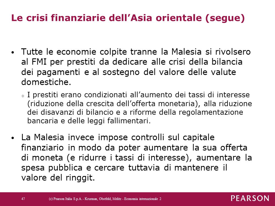 Le crisi finanziarie dell'Asia orientale (segue) Tutte le economie colpite tranne la Malesia si rivolsero al FMI per prestiti da dedicare alle crisi della bilancia dei pagamenti e al sostegno del valore delle valute domestiche.