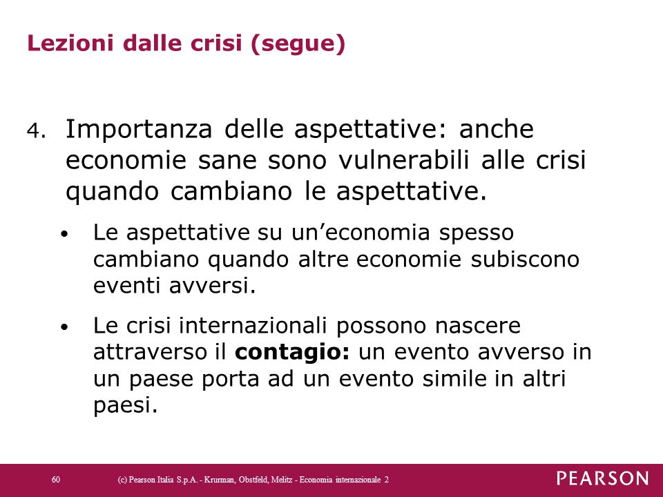 Lezioni dalle crisi (segue) 4. Importanza delle aspettative: anche economie sane sono vulnerabili alle crisi quando cambiano le aspettative. Le aspett
