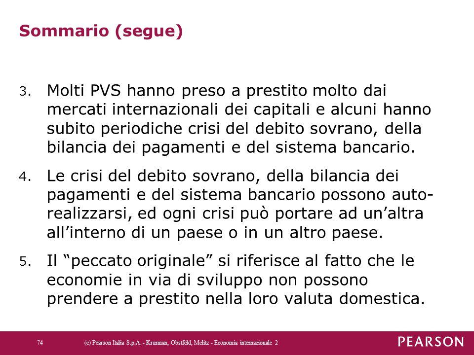 Sommario (segue) 3. Molti PVS hanno preso a prestito molto dai mercati internazionali dei capitali e alcuni hanno subito periodiche crisi del debito s