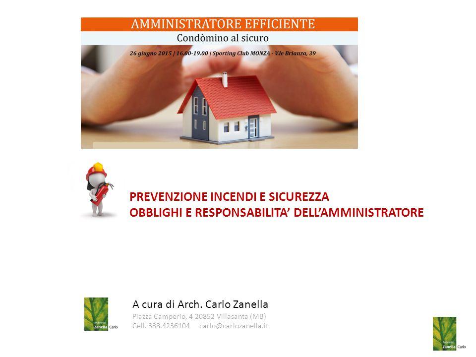 A cura di Arch. Carlo Zanella Piazza Camperio, 4 20852 Villasanta (MB) Cell. 338.4236104 carlo@carlozanella.it PREVENZIONE INCENDI E SICUREZZA OBBLIGH