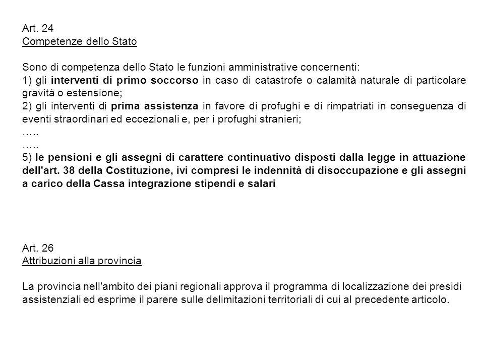 Art. 24 Competenze dello Stato Sono di competenza dello Stato le funzioni amministrative concernenti: 1) gli interventi di primo soccorso in caso di c