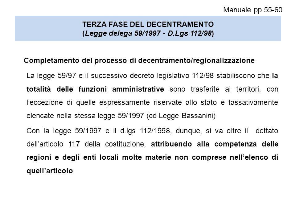 TERZA FASE DEL DECENTRAMENTO (Legge delega 59/1997 - D.Lgs 112/98) Completamento del processo di decentramento/regionalizzazione La legge 59/97 e il s
