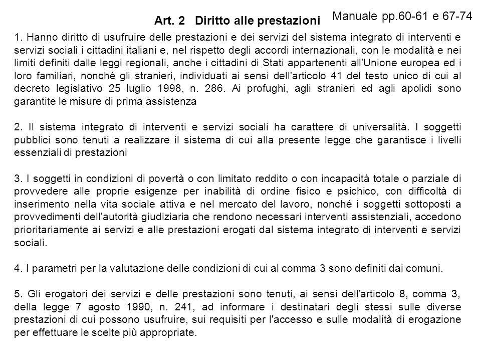 Art. 2 Diritto alle prestazioni 1. Hanno diritto di usufruire delle prestazioni e dei servizi del sistema integrato di interventi e servizi sociali i