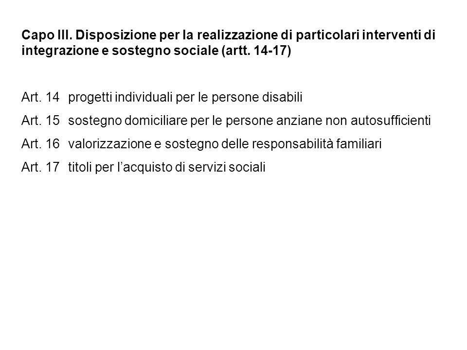 Capo III. Disposizione per la realizzazione di particolari interventi di integrazione e sostegno sociale (artt. 14-17) Art. 14progetti individuali per