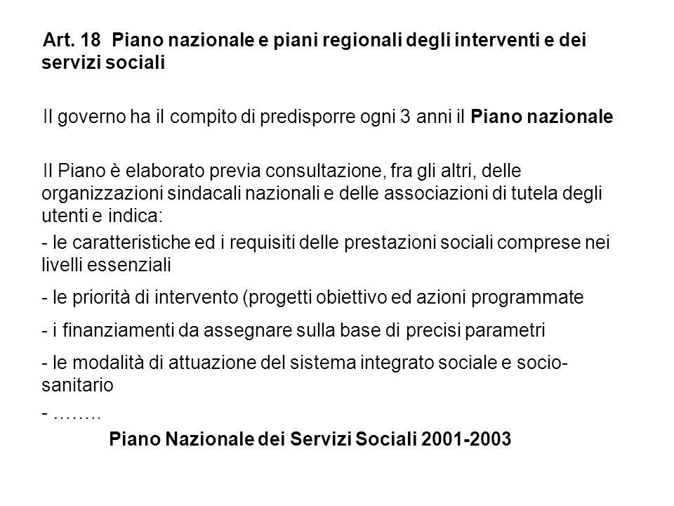 Art. 18 Piano nazionale e piani regionali degli interventi e dei servizi sociali Il governo ha il compito di predisporre ogni 3 anni il Piano nazional