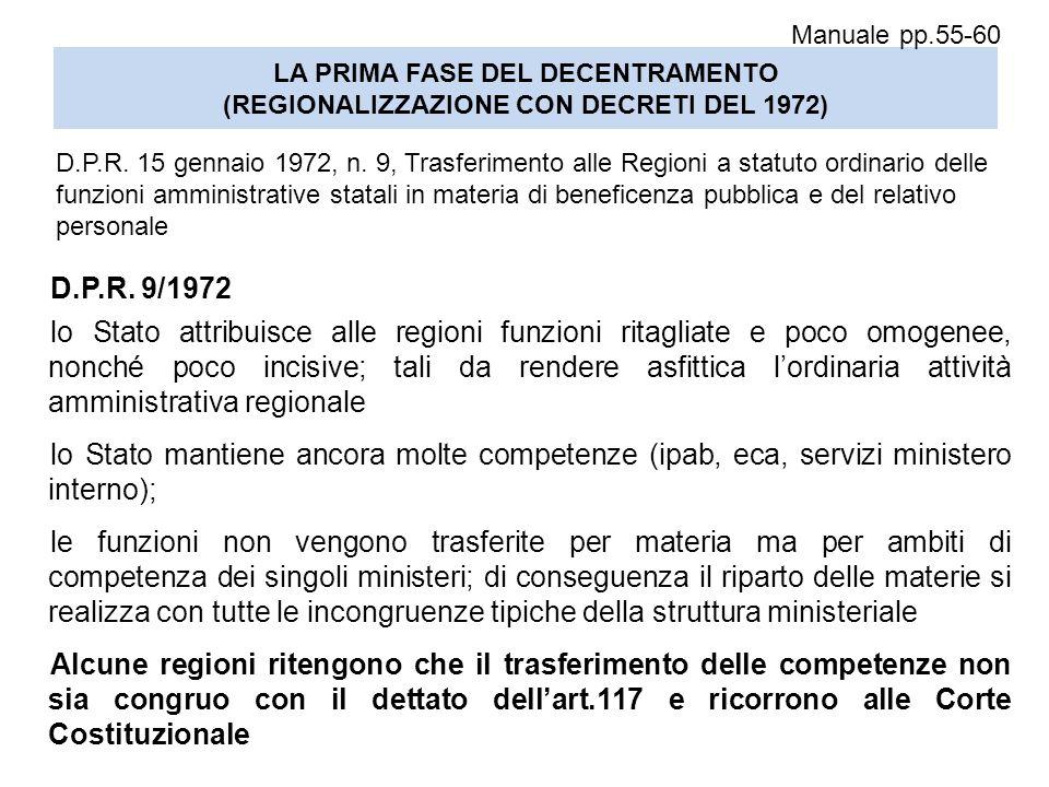LA PRIMA FASE DEL DECENTRAMENTO (REGIONALIZZAZIONE CON DECRETI DEL 1972) D.P.R. 9/1972 lo Stato attribuisce alle regioni funzioni ritagliate e poco om