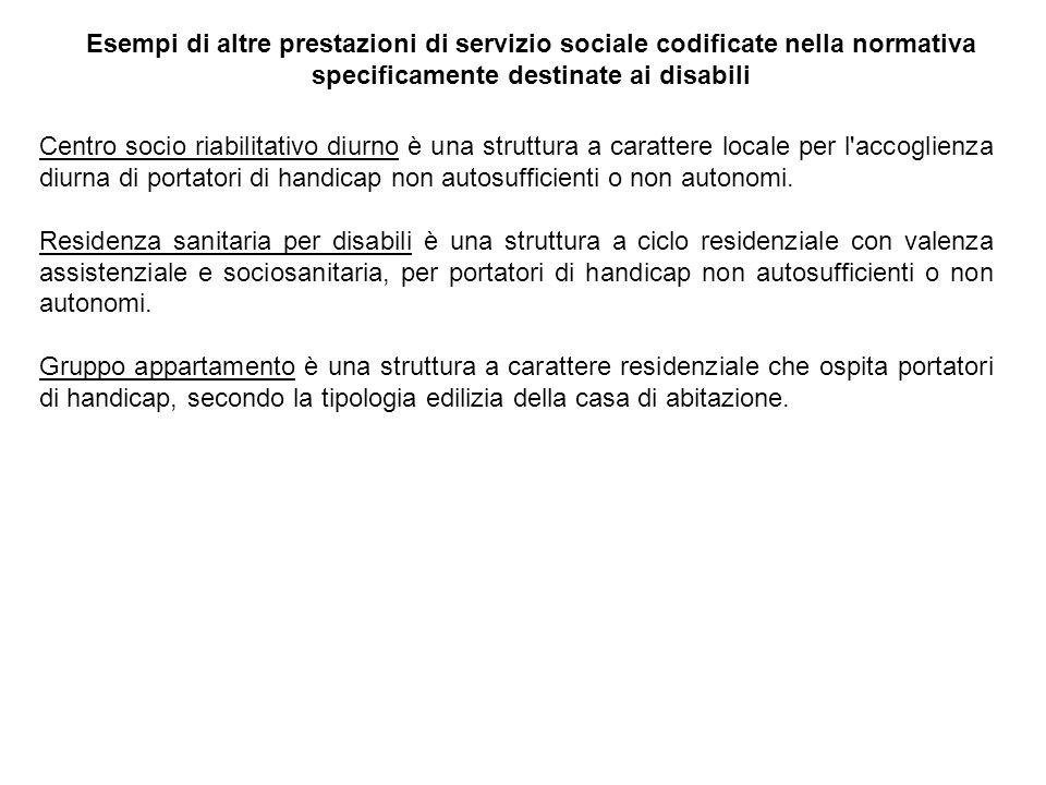 Esempi di altre prestazioni di servizio sociale codificate nella normativa specificamente destinate ai disabili Centro socio riabilitativo diurno è un