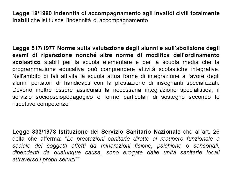 Legge 18/1980 Indennità di accompagnamento agli invalidi civili totalmente inabili che istituisce l'indennità di accompagnamento Legge 517/1977 Norme