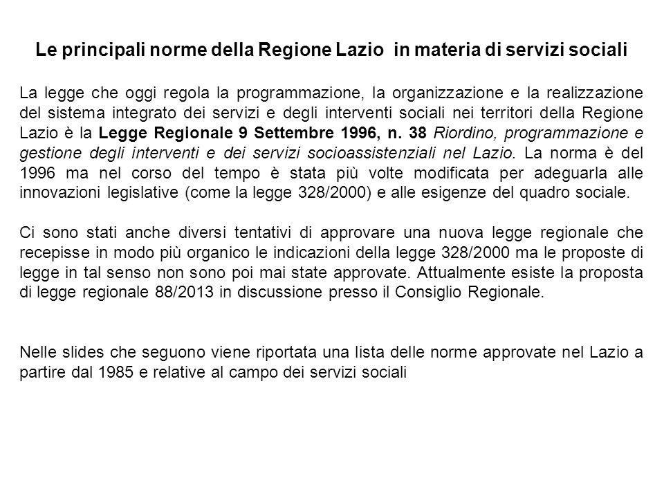 Le principali norme della Regione Lazio in materia di servizi sociali La legge che oggi regola la programmazione, la organizzazione e la realizzazione