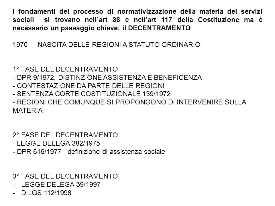 I fondamenti del processo di normativizzazione della materia dei servizi sociali si trovano nell'art 38 e nell'art 117 della Costituzione ma è necessa
