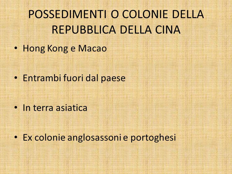 POSSEDIMENTI O COLONIE DELLA REPUBBLICA DELLA CINA Hong Kong e Macao Entrambi fuori dal paese In terra asiatica Ex colonie anglosassoni e portoghesi
