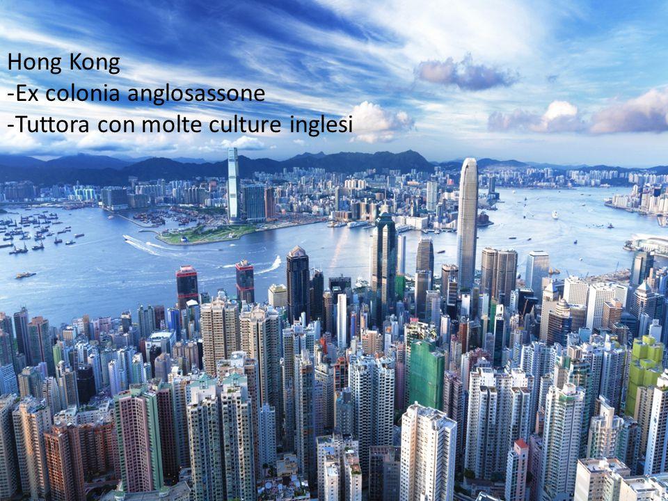 Hong Kong -Ex colonia anglosassone -Tuttora con molte culture inglesi