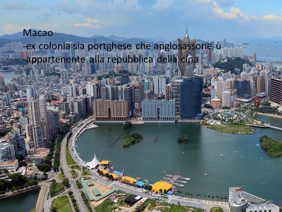 Macao -ex colonia sia portghese che anglosassone ù -appartenente alla repubblica della cina