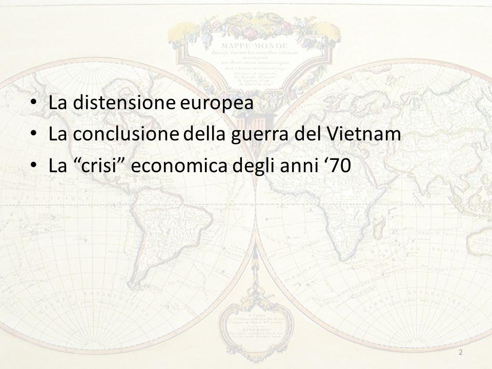 La distensione europea La conclusione della guerra del Vietnam La crisi economica degli anni '70 2
