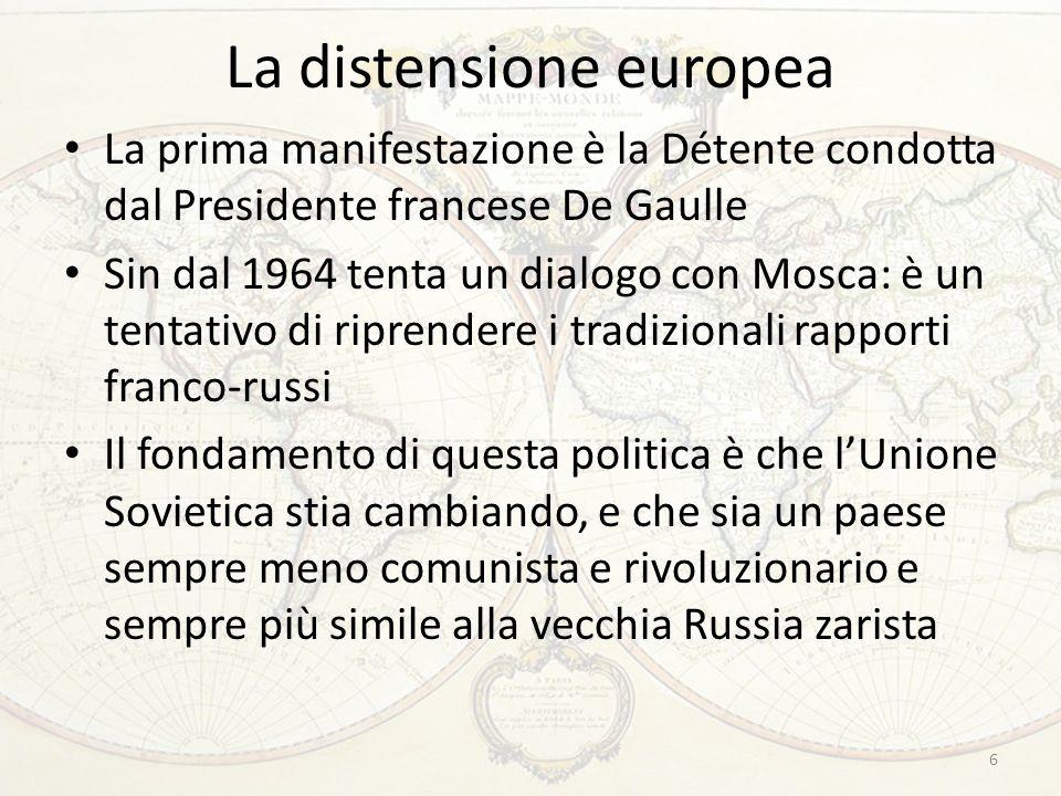 La distensione europea La prima manifestazione è la Détente condotta dal Presidente francese De Gaulle Sin dal 1964 tenta un dialogo con Mosca: è un t