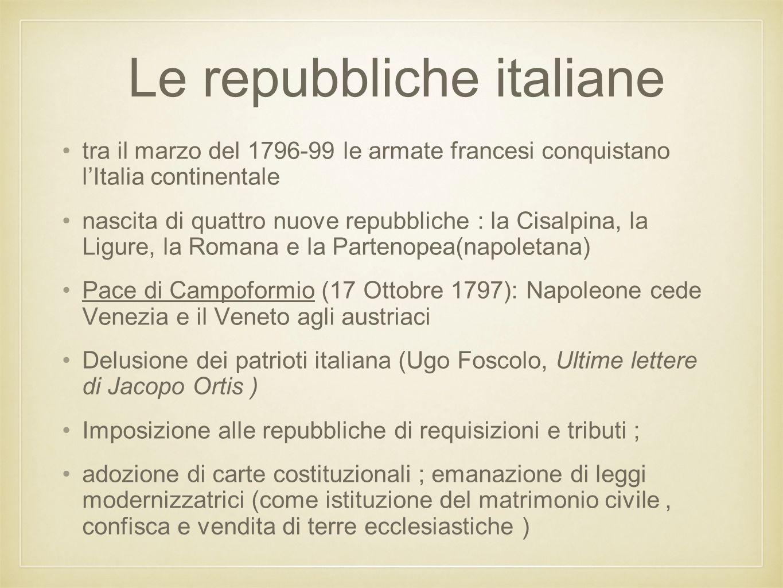 Le repubbliche italiane tra il marzo del 1796-99 le armate francesi conquistano l'Italia continentale nascita di quattro nuove repubbliche : la Cisalp