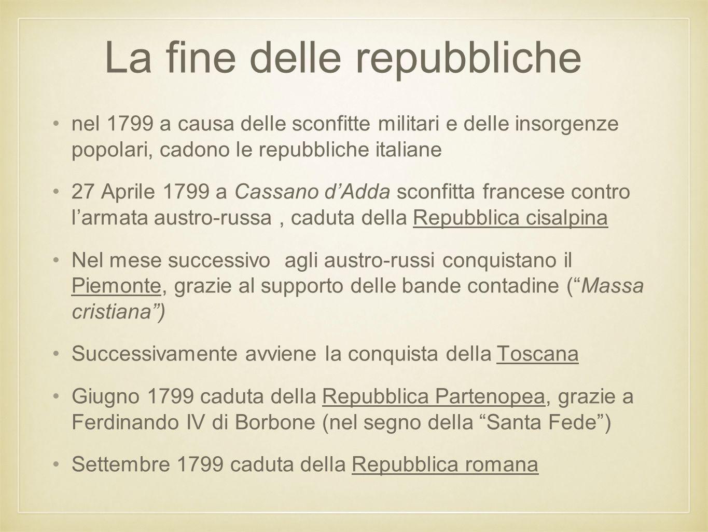La fine delle repubbliche nel 1799 a causa delle sconfitte militari e delle insorgenze popolari, cadono le repubbliche italiane 27 Aprile 1799 a Cassa