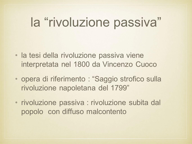 """la """"rivoluzione passiva"""" la tesi della rivoluzione passiva viene interpretata nel 1800 da Vincenzo Cuoco opera di riferimento : """"Saggio strofico sulla"""