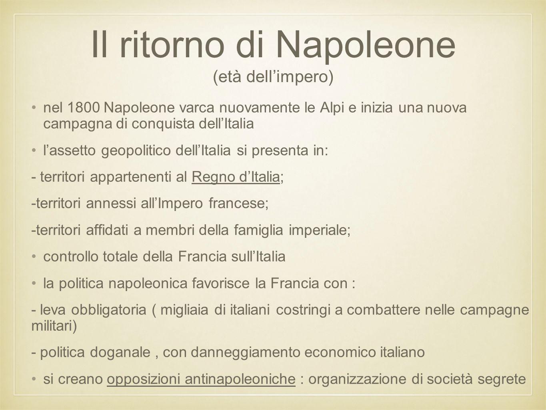 Il ritorno di Napoleone (età dell'impero) nel 1800 Napoleone varca nuovamente le Alpi e inizia una nuova campagna di conquista dell'Italia l'assetto g