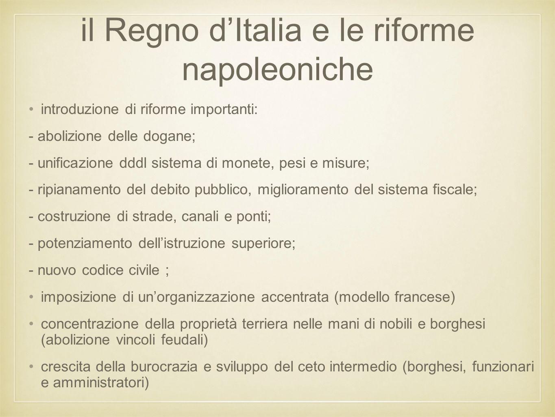 il Regno d'Italia e le riforme napoleoniche introduzione di riforme importanti: - abolizione delle dogane; - unificazione dddl sistema di monete, pesi