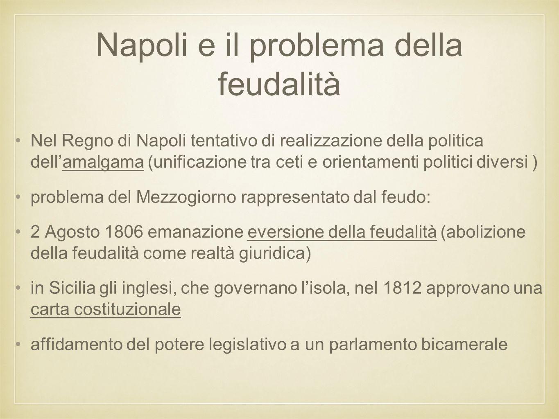 Napoli e il problema della feudalità Nel Regno di Napoli tentativo di realizzazione della politica dell'amalgama (unificazione tra ceti e orientamenti