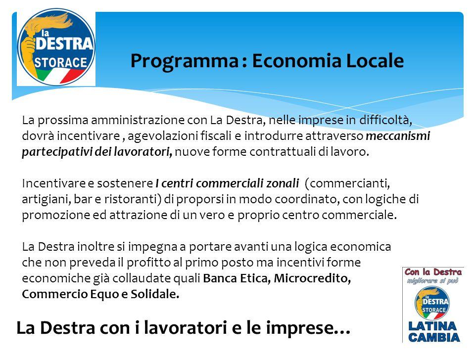 La Destra con i lavoratori e le imprese… Programma : Economia Locale La prossima amministrazione con La Destra, nelle imprese in difficoltà, dovrà inc