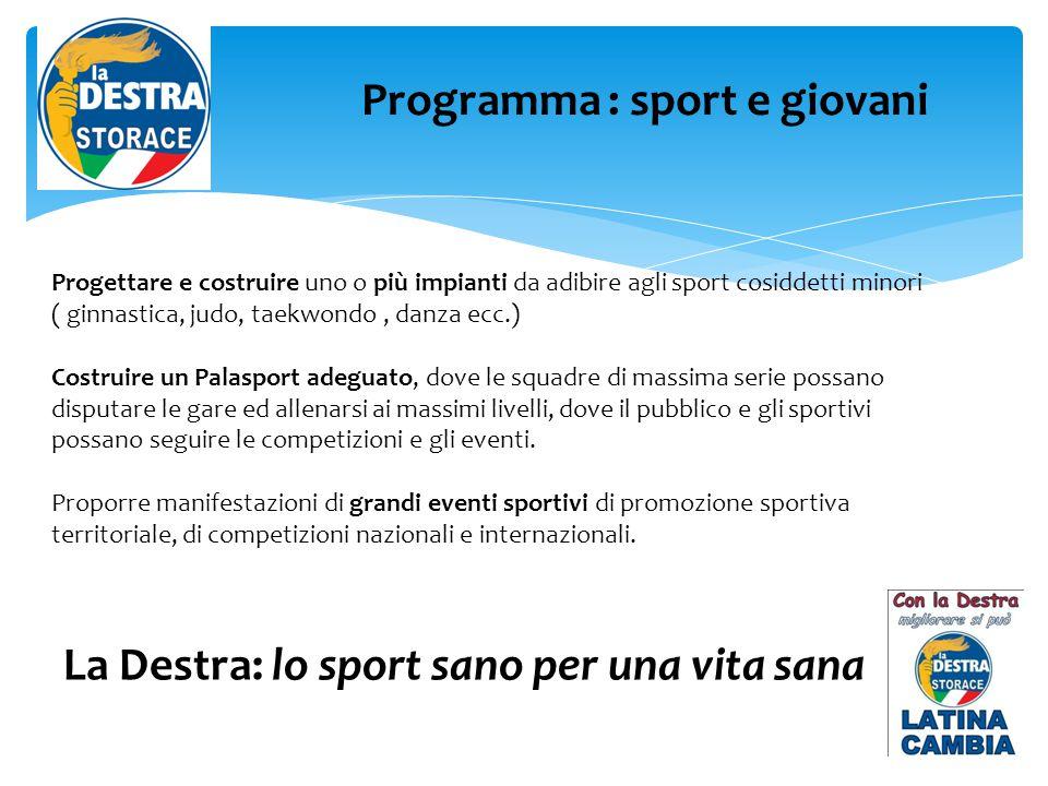 La Destra: lo sport sano per una vita sana Programma : sport e giovani Progettare e costruire uno o più impianti da adibire agli sport cosiddetti mino