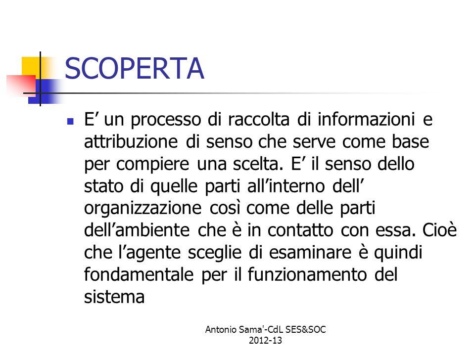 Antonio Sama -CdL SES&SOC 2012-13 SCOPERTA E' un processo di raccolta di informazioni e attribuzione di senso che serve come base per compiere una scelta.
