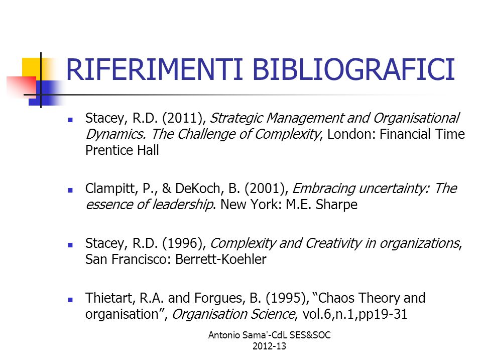 RIFERIMENTI BIBLIOGRAFICI Stacey, R.D. (2011), Strategic Management and Organisational Dynamics. The Challenge of Complexity, London: Financial Time P
