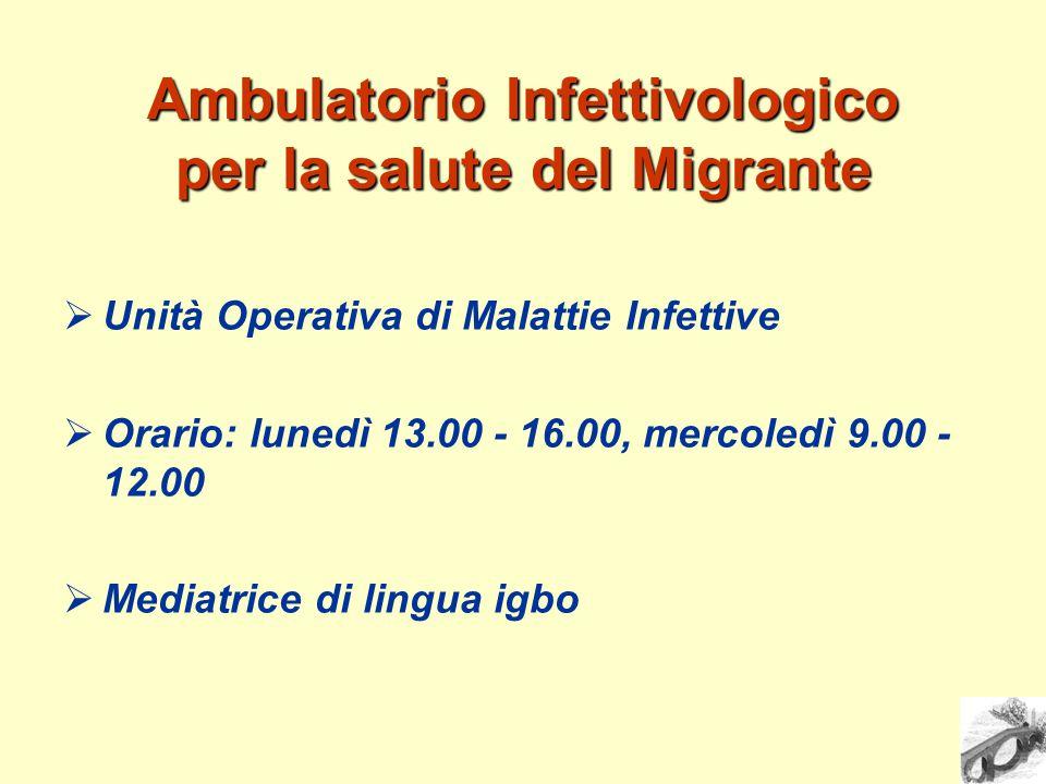 Ambulatorio Infettivologico per la salute del Migrante  Unità Operativa di Malattie Infettive  Orario: lunedì 13.00 - 16.00, mercoledì 9.00 - 12.00  Mediatrice di lingua igbo