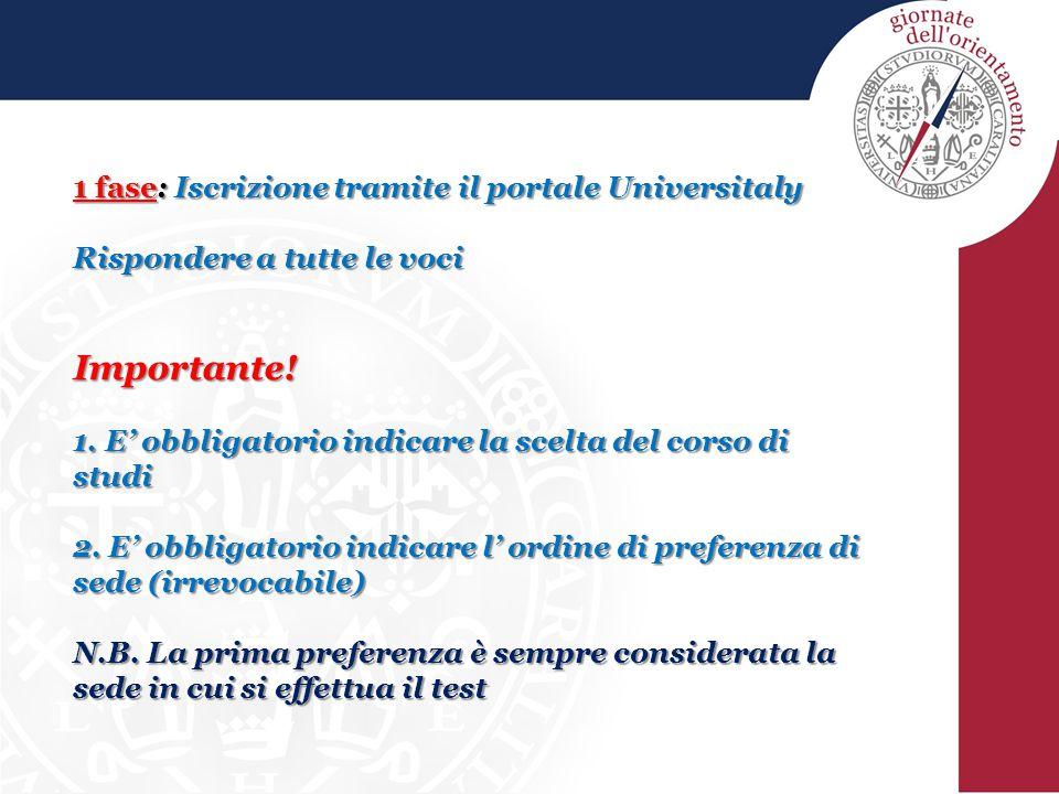 1 fase: Iscrizione tramite il portale Universitaly Rispondere a tutte le voci Importante! 1. E' obbligatorio indicare la scelta del corso di studi 2.