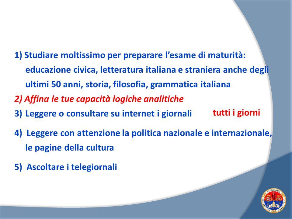 1) Studiare moltissimo per preparare l'esame di maturità: educazione civica, letteratura italiana e straniera anche degli ultimi 50 anni, storia, filo