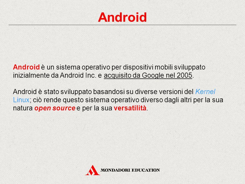 Android Android è un sistema operativo per dispositivi mobili sviluppato inizialmente da Android Inc.