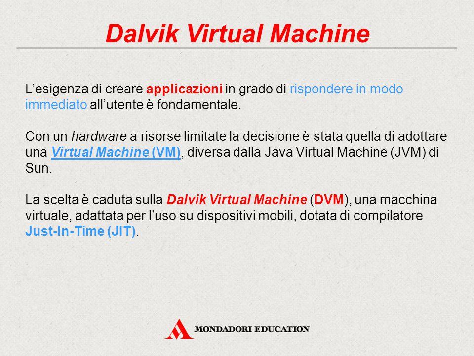 Dalvik Virtual Machine L'esigenza di creare applicazioni in grado di rispondere in modo immediato all'utente è fondamentale.