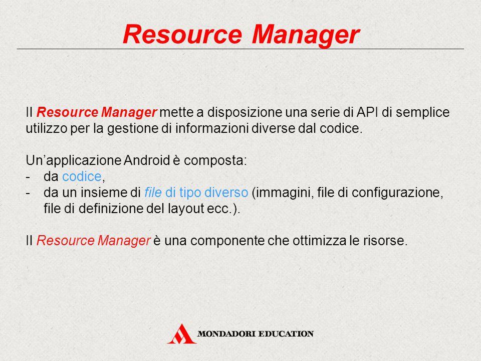 Resource Manager Il Resource Manager mette a disposizione una serie di API di semplice utilizzo per la gestione di informazioni diverse dal codice.