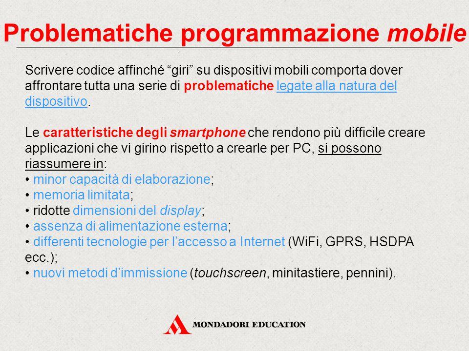 Problematiche programmazione mobile Scrivere codice affinché giri su dispositivi mobili comporta dover affrontare tutta una serie di problematiche legate alla natura del dispositivo.